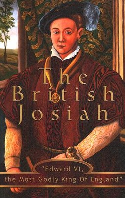 The British Josiah: Edward VI, the Most Godly King of England  -     By: N.A. Woychuk