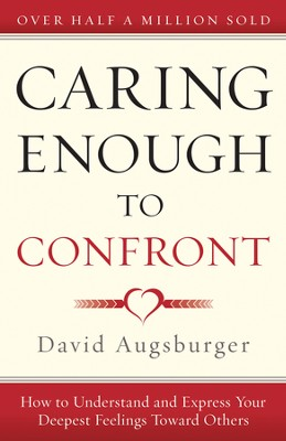 Caring Enough to Confront: How to Understand and Express Your Deepest Feelings Toward Others - eBook  -     By: David Augsburger