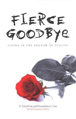 Fierce Goodbye: Living in the Shadow of Suicide  -     By: G. Lloyd Carr, Gwendolyn Carr