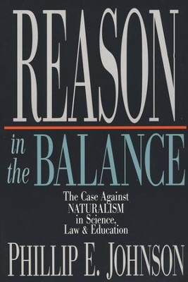 Reason in the Balance: The Case Against Naturalism in Science, Law and Education  -     By: Phillip E. Johnson