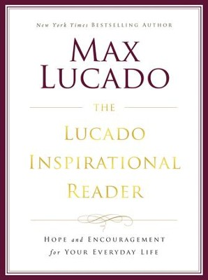 The Lucado Inspirational Reader: Inspiration and Encouragement for Your Life - eBook  -     By: Max Lucado