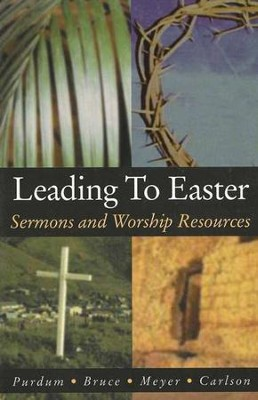Leading To Easter: Sermons And Worship Resources  -