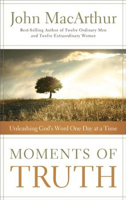 Moments of Truth: Unleashing God's Word One Day at a Time - eBook  -     By: John MacArthur
