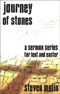 Journey Of Stones: A Sermon Series For Lent And Easter  -     By: Steven Molin