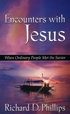 Encounters With Jesus: Ordinary People Who Met the Savior  -     By: Richard D. Phillips