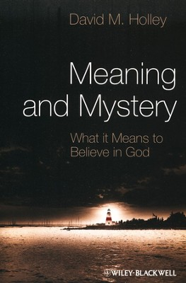 Meaning and Mystery: What It Means to Believe in God  -     By: David M. Holley