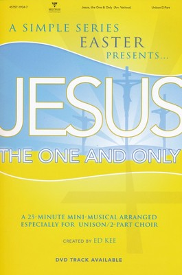 Jesus, the One and Only: A 25-Minute Mini-Musical   -