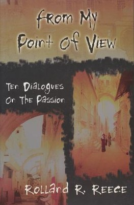 From My Point Of View: Ten Dialogues On The Passion  -     By: Rolland R. Reece