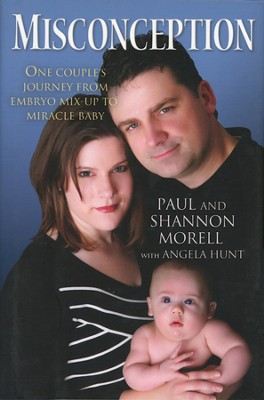Misconception: One Couple's Journey from Embryo Mix-up to Miracle Baby (slightly imperfect)  -     By: Paul Morell, Shannon Morell, Angela Hunt