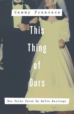 This Thing of Ours: How Faith Saved My Mafia Marriage - eBook  -     By: Cammy Franzese