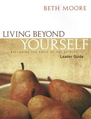 Living Beyond Yourself: Exploring the Fruit of the Spirit (Leader Guide)  -     By: Beth Moore