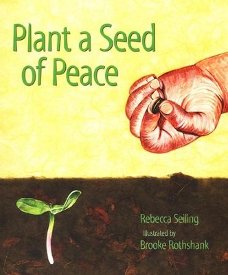 Plant a Seed of Peace   -     By: Rebecca Seiling