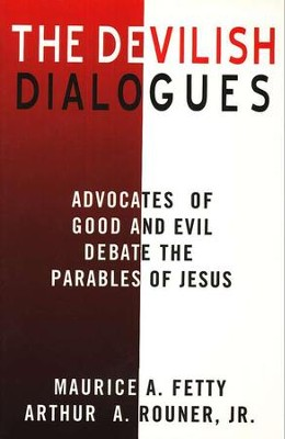 The Devilish Dialogues: Advocates For Good And Evil Debate The Parables Of Jesus  -     By: Arthur A. Rouner, Maurice A. Fetty