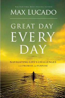 Great Day Every Day: Navigating Life's Challenges with Promise and Purpose - eBook  -     By: Max Lucado