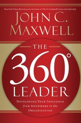 The 360 Degree Leader: Developing Your Influence from Anywhere in the Organization - eBook  -     By: John Maxwell