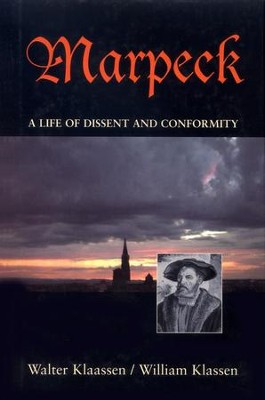 Marpeck: A Life of Dissent and Conformity  -     By: Walter Klaassen, William Klassen