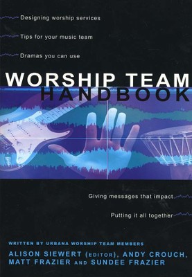 Worship Team Handbook   -     Edited By: Alison Siewert     By: Andy Crouch, Matt Frazier, Sundee Frazier