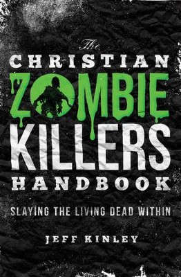 The Christian Zombie Killers Handbook: Slaying the Living Dead Within - eBook  -     By: Jeff Kinley