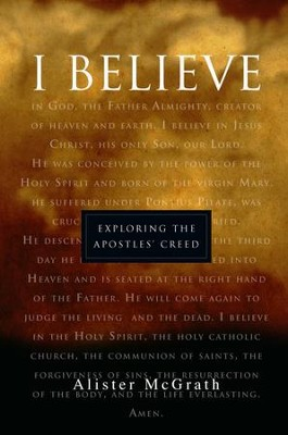 I Believe: Exploring the Apostles' Creed   -     By: Alister McGrath