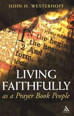 Living Faithfully as a Prayer Book People  -     By: John H. Westerhoff III