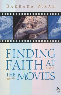 Finding Faith at the Movies  -     By: Barbara Mraz