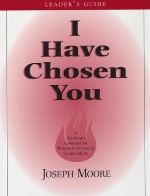 I Have Chosen You: A Six Month Confirmation Program for Emerging Young Adults (Leader's Book)  -     By: Joseph Moore