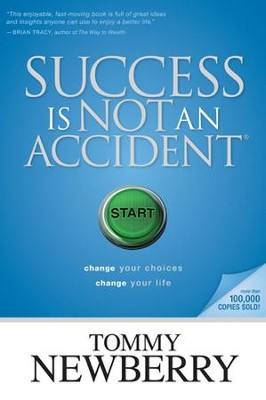 Success Is Not an Accident: Change Your Choices; Change Your Life - eBook  -     By: Tommy Newberry