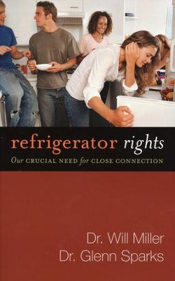 Refrigerator Rights: Our Crucial Need for Close Connection  -     By: Will Miller, Glen Sparks