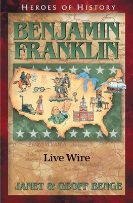Heroes of History: Benjamin Franklin, Live Wire   -     By: Janet Benge, Geoff Benge