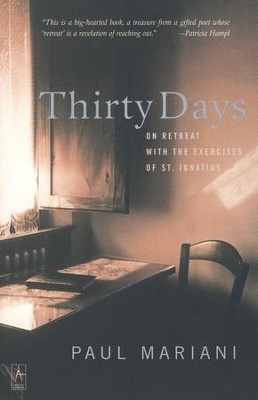 Thirty Days: On Retreat with the Exercises of St. Ignatius  -     By: Paul Mariani