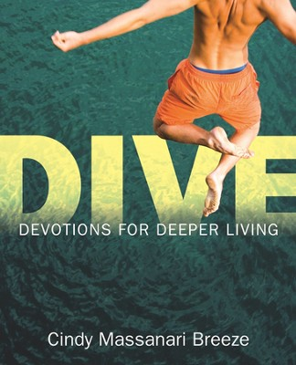 Dive: Devotions for Deeper Living  -     By: Cindy Massanari Breeze