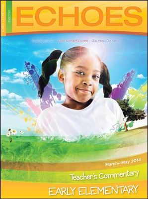 Echoes Early Elementary Teacher's Commentary, Spring 2014  -