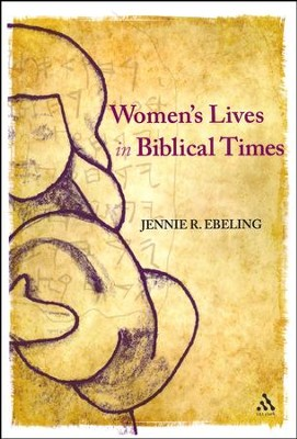 Women's Lives In Biblical Times  -     By: Jennie R. Ebeling
