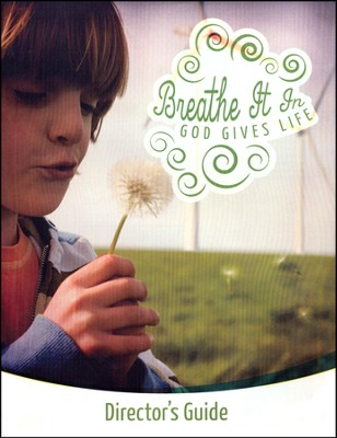 Breathe It In: God Gives Life VBS, Director's Guide  -