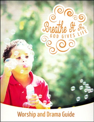 Breathe It In: God Gives Life VBS, Worship & Drama Guide  -