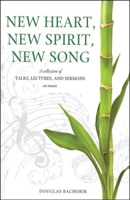 New Heart, New Spirit, New Song  -     By: Douglas Bachorik