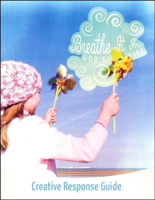 Breathe It In: God Gives Life VBS, Creative Response Guide  -