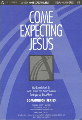 Come Expecting Jesus, Anthem  -     By: Bruce Greer, John Chisum, Nancy Gordon