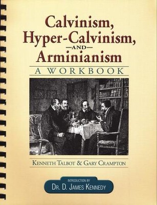 Calvinism, Hyper-Calvinism, and Arminianism: A Workbook, Grades 11-12  -     By: Kenneth Talbot