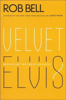 Velvet Elvis: Repainting the Christian Faith  -     By: Rob Bell