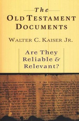 The Old Testament Documents: Are They Reliable and Relevant?  -     By: Walter C. Kaiser Jr.