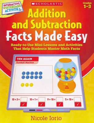 Interactive Whiteboard Activities: Addition and Subtraction Facts Made Easy: Ready-to-Use Mini-Lessons and Activities That Help Students Master Math Facts  -     By: Nicole Iorio