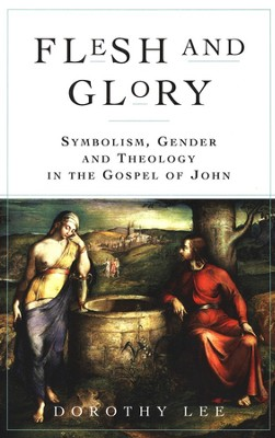 Flesh and Glory: Symbolism, Gender and Theology in the Gospel of  John  -     By: Dorothy Lee