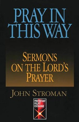 Pray in this Way: Sermons on the Lord's Prayer - eBook  -     By: John Stroman