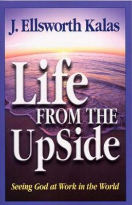 Life from the Up Side: Seeing God at Work in the World - eBook  -     By: J. Ellsworth Kalas