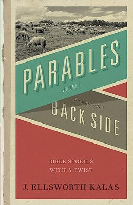Parables from the Back Side: Bible Stories With a Twist - eBook  -     By: J. Ellsworth Kalas