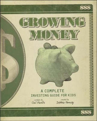 Growing Money: A Complete Investing Guide for Kids  -     By: Gail Karlitz, Debbie Honig, Stephen Lewis