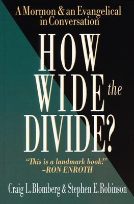 How Wide the Divide?: A Mormon & An Evangelical in Conversation  -     By: Craig L. Blomberg, Stephen E. Robinson