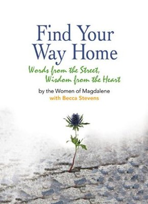 Find Your Way Home: Words from the Street, Wisdom from the Heart - eBook  -     By: Becca Stevens