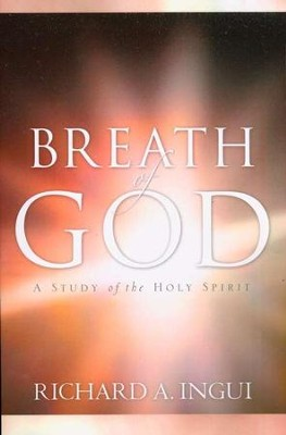 Breath of God: A Study of the Holy Spirit   -     By: Richard A. Ingui